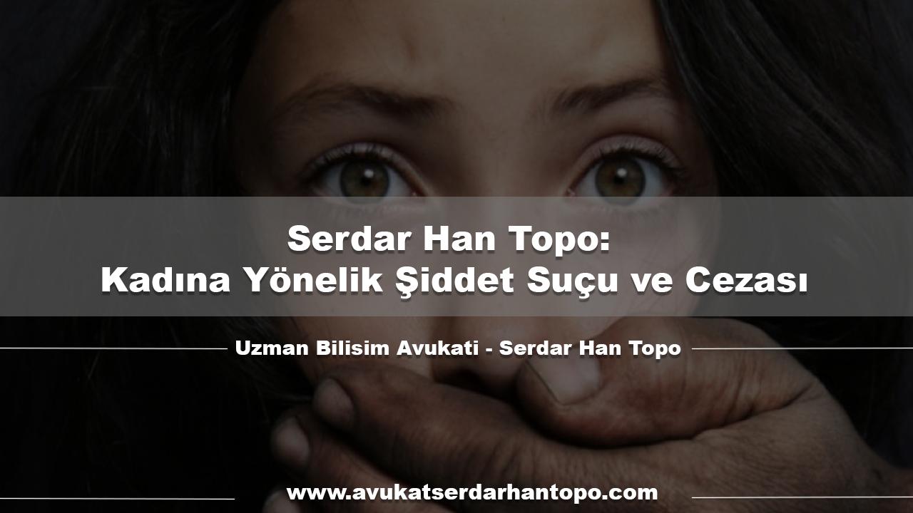 Serdar Han Topo: Kadına Yönelik Şiddet Suçu ve Cezası
