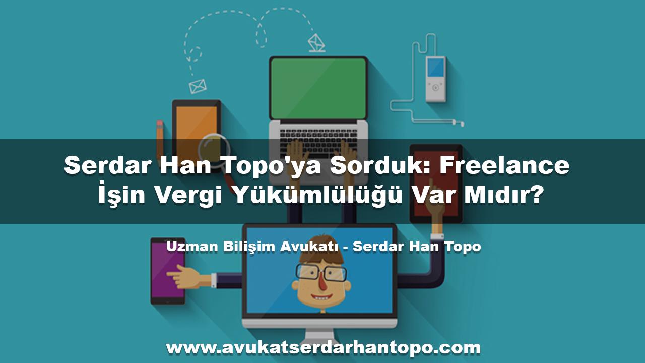 Serdar Han Topo'ya Sorduk: Freelance İşin Vergi Yükümlülüğü Var Mıdır?